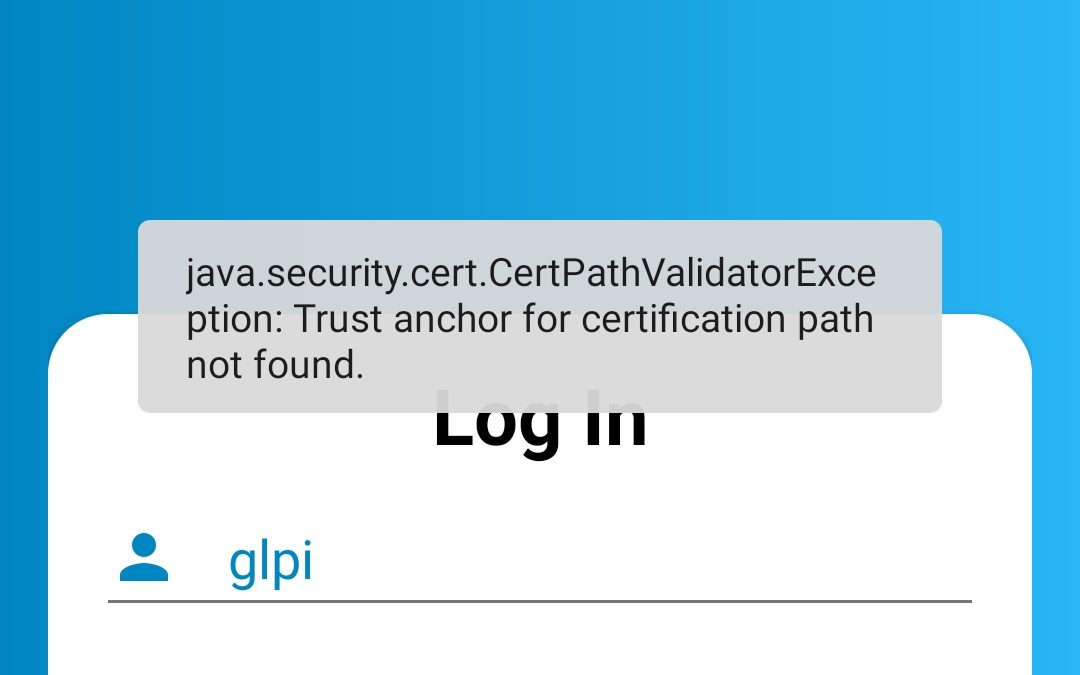 java.security.cert.CertPathValidatorException: Trust anchor for certification path not found on GLPI